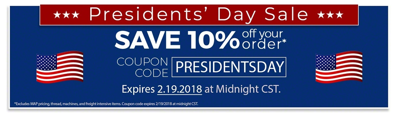 Offer expires 2.19.2018 at midnight CST. Excludes MAP pricing, thread, machines, and freight intensive items.