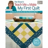Pat Sloan's Teach Me to Make My First Quilt Book