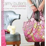 Amy Butler Style Stitches: 12 Easy Ways to 26 Wonderful Bags