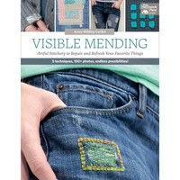 Visible Mending: Artful Stitchery to Repair and Refresh Your Favorite Things Book