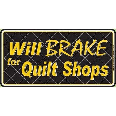 Will Brake for Quilt Shops License Plate, Chalet Publishing