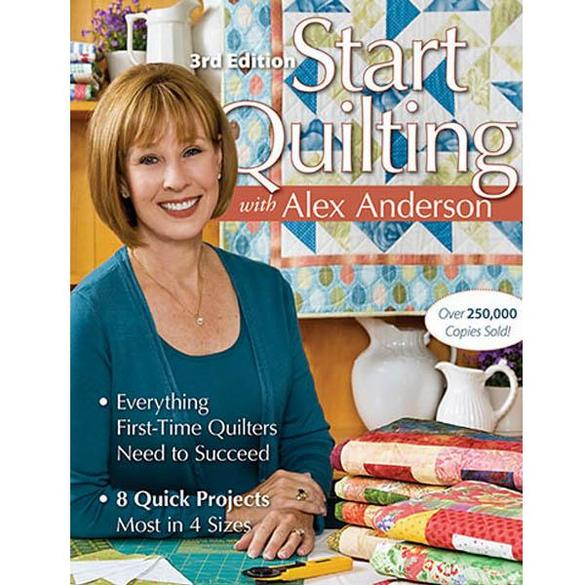 Start Quilting with Alex Anderson, 3rd Ed.